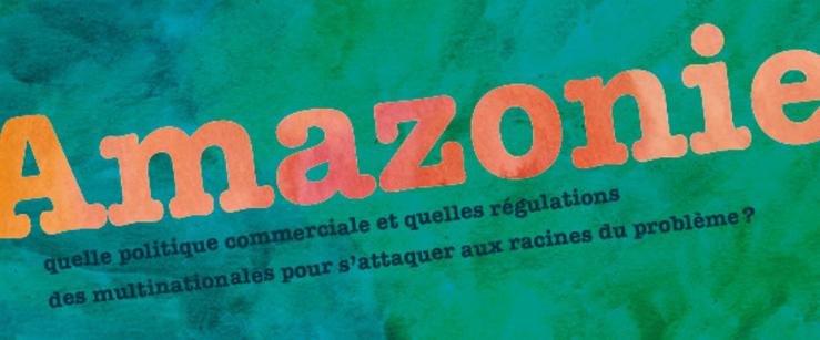 Note de décryptage : Amazonie, quelle politique commerciale et quelles régulations des multinationales pour s'attaquer aux racines du problème ? (Attac)