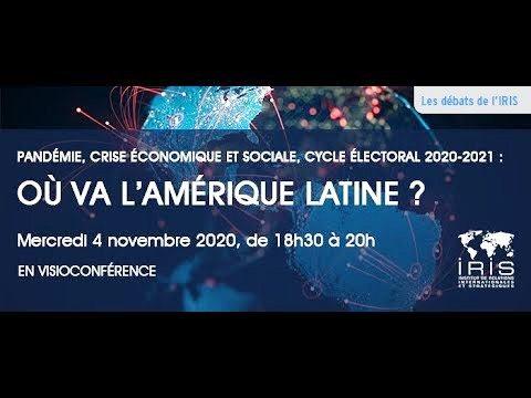 Pandémie, crise économique et sociale, cycle électoral 2020-2021 : où va l'Amérique latine ? (Visioconférence organisée dans le cadre du programme Amérique latine / Caraïbe de l'IRIS)