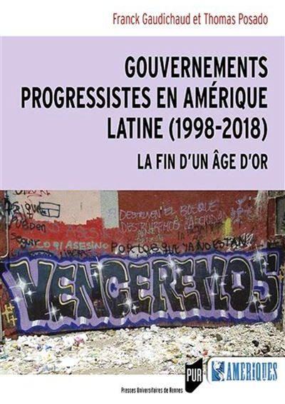 Lecture. Gouvernements progressistes en Amérique latine (1998-2018) – La fin d'un âge d'or (sous la direction de Franck Gaudichaud et Thomas Posado)
