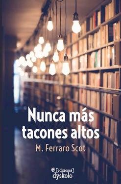 Nunca más tacones altos (un libro de Marita Ferraro Scot / artículo en español)