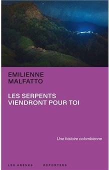Les serpents viendront pour toi (Emilienne Malfatto / éditions les Arènes)