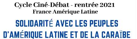 Cycle ciné-débat en solidarité avec les peuples d'Amérique Latine et de Caraïbe (FAL / Centre Paris Anim' Poterne des Peupliers / octobre, novembre, décembre 2021)