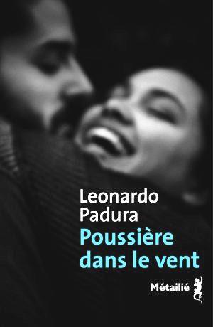 Poussière dans le vent  de Leonardo Padura (éditions Métailié) : un grand roman sur l'exil et la perte, (revue de presse fr.esp.)